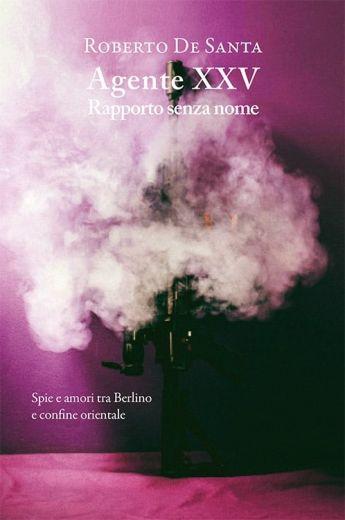 Roberto De Santa - AGENTE XXV Rapporto senza nome
