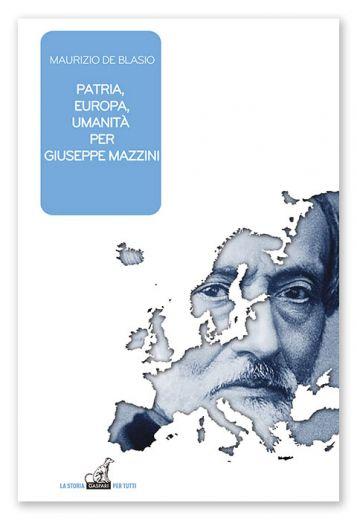 Maurizio De Blasio - PATRIA, EUROPA, UMANITÀ IN GIUSEPPE MAZZINI