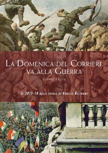 LA DOMENICA DEL CORRIERE VA ALLA GUERRA - Gianni Oliva