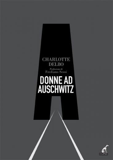 DONNE AD AUSCHWITZ - Charlotte Delbo