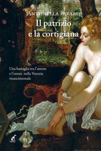 IL PATRIZIO E LA CORTIGIANA - Antonella Favaro