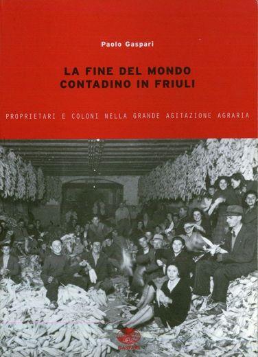 LA FINE DEL MONDO CONTADINO IN FRIULI - Paolo Gaspari