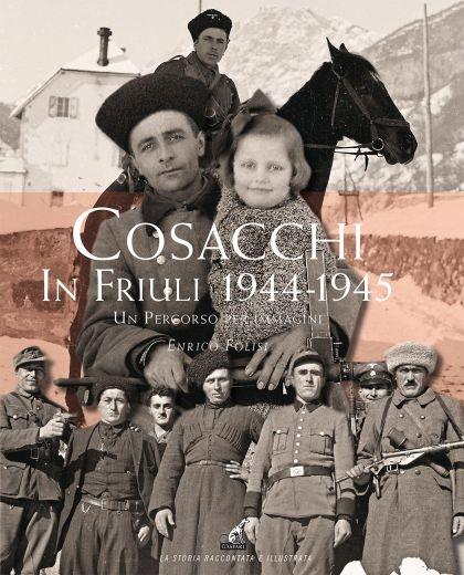 I COSACCHI IN FRIULI 1944-1945 - Enrico Folisi