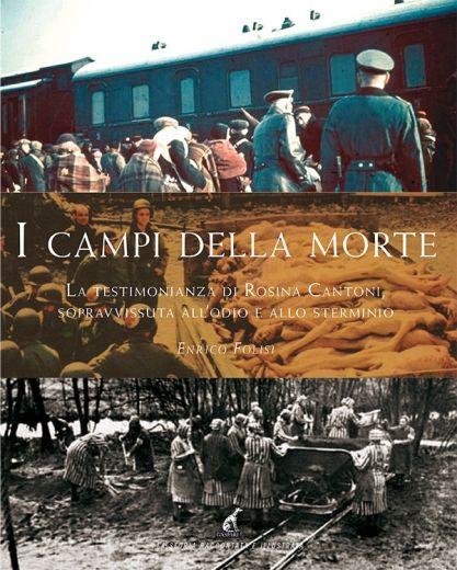 Enrico Folisi - I CAMPI DELLA MORTE La testimonianza di Rosina Cantoni, sopravvissuta all'odio e allo sterminio