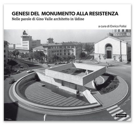 GENESI DEL MONUMENTO ALLA RESISTENZA Nelle parole di Gino Valle architetto in Udine - Enrico Folisi