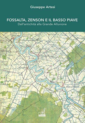 Giuseppe Artesi - FOSSALTA, ZENSON E IL BASSO PIAVE, Dall'antichità alla Grande Alluvione
