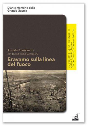 Angelo Gamberini - ERAVAMO SULLA LINEA DEL FUOCO