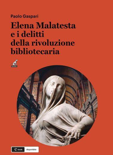 ELENA MALATESTA E I DELITTI DELLA RIVOLUZIONE BIBLIOTECARIA - Paolo Gaspari