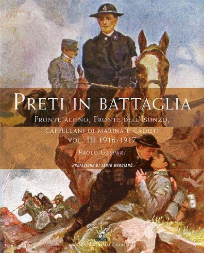 PRETI IN BATTAGLIA - Vol.3 - Fronte alpino, fronte dell'Isonzo, cappellani di marina e caduti 1916-1917