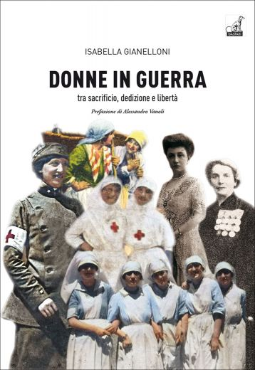 DONNE IN GUERRA tra sacrificio, dedizione e libertà - Isabella Gianelloni