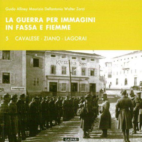 La guerra per immagini in Fassa e Fiemme vol.5 - Alliney, Dellantonio, Zorzi