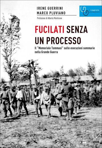 """FUCILATI SENZA UN PROCESSO, Il """"Memoriale Tommasi"""" sulle esecuzioni sommarie nella Grande Guerra"""