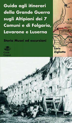 GUIDA AI FORTI DELLA GRANDE GUERRA - Vol.1 - Loris Zigliotto