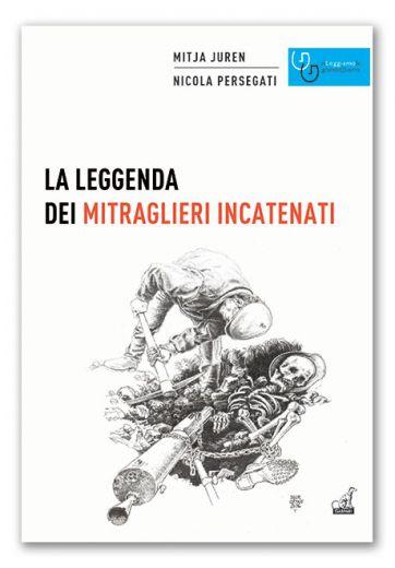 LA LEGGENDA DEI MITRAGLIERI INCATENATI - Mitja Juren, Nicola Persegati