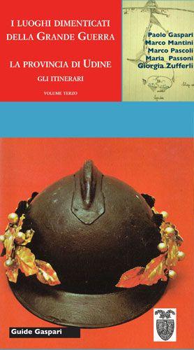 GUIDA AI LUOGHI DIMENTICATI DELLA GRANDE GUERRA - Vol.3