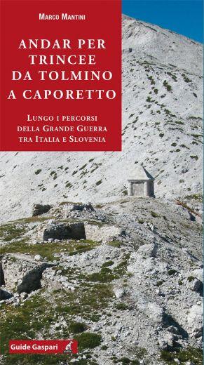 ANDAR PER TRINCEE DA TOLMINO A CAPORETTO - Marco Mantini
