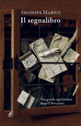 Giuseppe Mariuz - IL SEGNALIBRO Una grande saga familiare lungo il Novecento