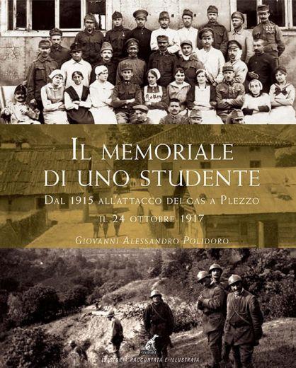 IL MEMORIALE DI UNO STUDENTE Dal 1915 all'attacco dei gas a Plezzo il 24 ottobre 1917 - Giovanni Alessandro Polidoro
