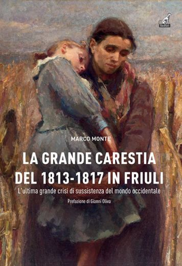 LA GRANDE CARESTIA DEL 1813-1817 IN FRIULI - L'ultima grande crisi di sussistenza del mondo occidentale
