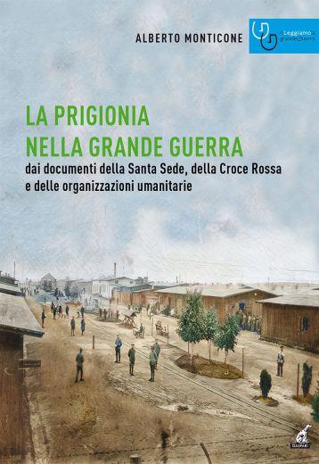 LA PRIGIONIA NELLA GRANDE GUERRA - Alberto Monticone