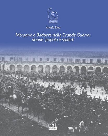 Angelo Rigo - Morgano e Badoere nella Grande Guerra: donne, popolo e soldati