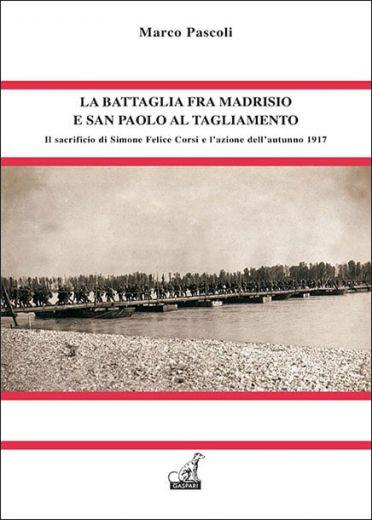 LA BATTAGLIA FRA MADRISIO E SAN PAOLO AL TAGLIAMENTO - Marco Pascoli