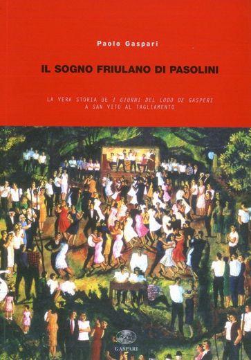 IL SOGNO FRIULANO DI PASOLINI - Paolo Gaspari