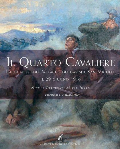 Nicola Persegati, Mitja Juren - IL QUARTO CAVALIERE L'apocalisse dell'attacco dei gas sul San Michele il 29 giugno 1916