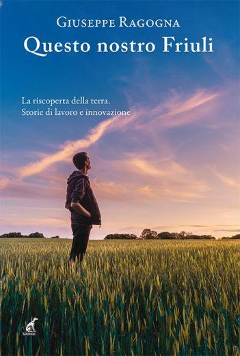 QUESTO NOSTRO FRIULI - Giuseppe Ragogna