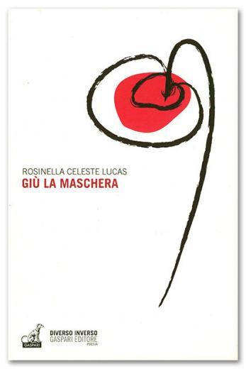 Rosinella Celeste Lucas - GIU' LA MASCHERA