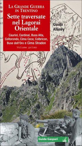 Guido Alliney - LA GRANDE GUERRA IN TRENTINO - Vol.1 - Sette traversate nel Lagorai orientale