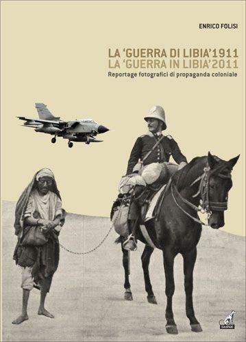 Enrico Folisi - LA 'GUERRA DI LIBIA' 1911, LA 'GUERRA IN LIBIA' 2011 - Catalogo mostra