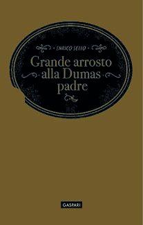 Enrico Sello, Grande arrosto alla Dumas padre, Gaspari, 2015