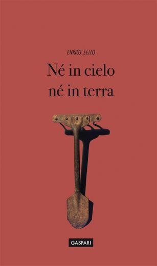 Enrico Sello - NÉ IN CIELO NÉ IN TERRA