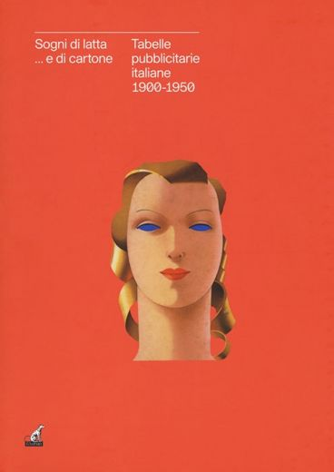 SOGNI DI LATTA ... E DI CARTONE Tabelle pubblicitarie italiane 1900‐1950