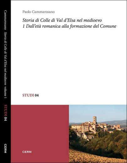STUDI 04: STORIA DI COLLE DI VAL D'ELSA NEL MEDIOEVO - Vol.1  - Paolo Cammarosano