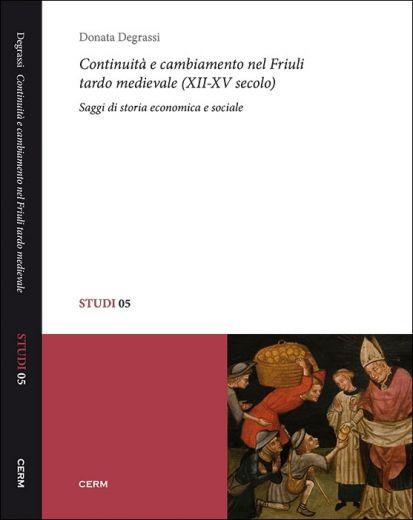 STUDI 05: CONTINUITÀ E CAMBIAMENTI NEL FRIULI TARDO MEDIEVALE (XII-XV SECOLO) - Donata Degrassi