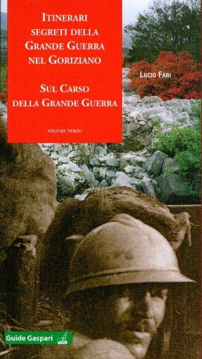 Lucio Fabi, Itinerari segreti della Grande Guerra nel Goriziano. Sul Carso della Grande Guerra, Gaspari, 2014