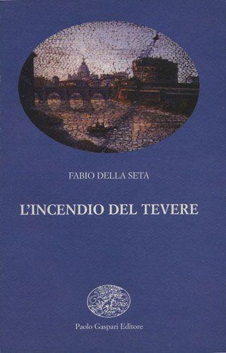 L'INCENDIO DEL TEVERE - Fabio Della Seta