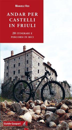 ANDAR PER CASTELLI IN FRIULI 20 itinerari e percorsi in bici - Manuele Vidi