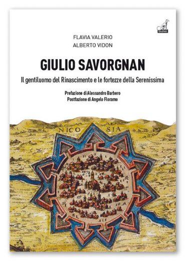 GIULIO SAVORGNAN, Il gentiluomo del Rinascimento e le fortezze della Serenissima