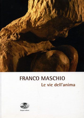 LE VIE DELL'ANIMA - Franco Maschio