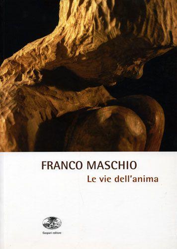 LE VIE DELL'ANIMA - Franco Maschio