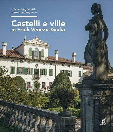 Liliana Cargnelutti, Giuseppe Bergamini - CASTELLI E VILLE IN FRIULI VENEZIA GIULIA